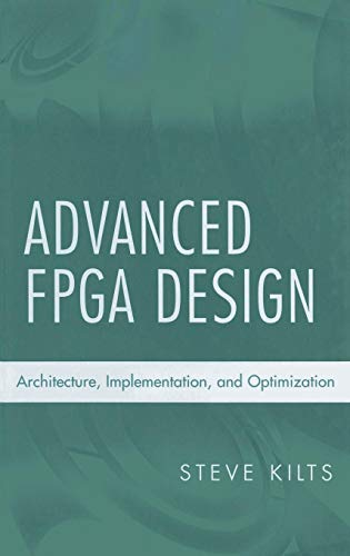 Advanced FPGA Design: Architecture, Implementation, and Optimization (Wiley - IEEE)