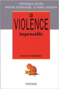 La violence impensable : Inceste et maltraitance de Martine Fadier-Nisse,Frédérique Gruyer,Pierre Sabourin ( 1 mai 1991 )