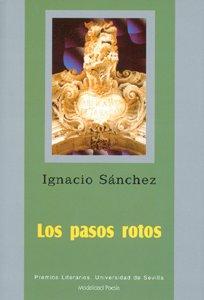 Los pasos rotos (Serie Premios Literarios de la Universidad de Sevilla. Poesía)