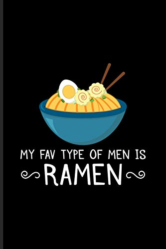 My Fav Type Of Men Is Ramen: Food Pun Art Journal For Japanese, Asian Food, Chinese Kitchen, Tofu, Ramen Noodles & Miso Soups Fans - 6x9 - 100 Blank Lined Pages Head Soup Bowl
