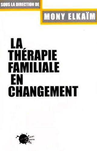 La Thérapie familiale en changement par Mony Elkaim