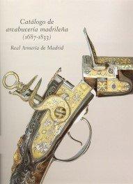 Catálogo de Arcabucería Madrileña (1687-1833): Real Armería de Madrid