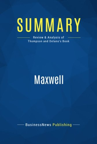 Summary: Maxwell: Review and Analysis of Thompson and Delano's Book