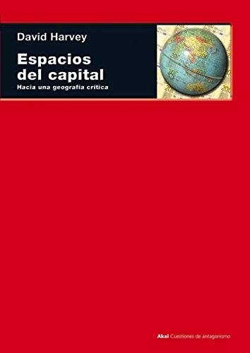 Espacios del capital: Hacia una geografía crítica (Cuestiones de antagonismo) por David Harvey