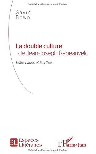 La double culture de Jean-Joseph Rabearivelo: Entre Latins et Scythes par Gavin Bowd