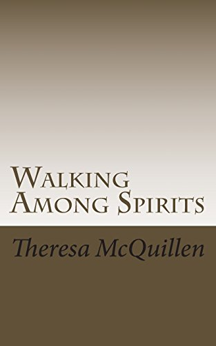 Walking Among Spirits: A journey of mystifying events: Volume 1 por Theresa C McQuillen