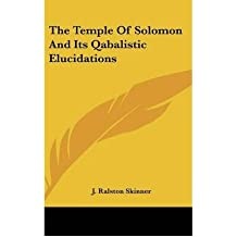 [(The Temple of Solomon and Its Qabalistic Elucidations )] [Author: J Ralston Skinner] [May-2010]