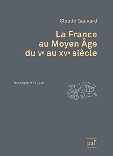 La France au Moyen Âge du Ve au XVe siècle (Quadrige)