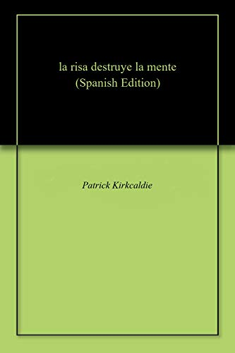 la risa destruye la mente por Patrick  Kirkcaldie