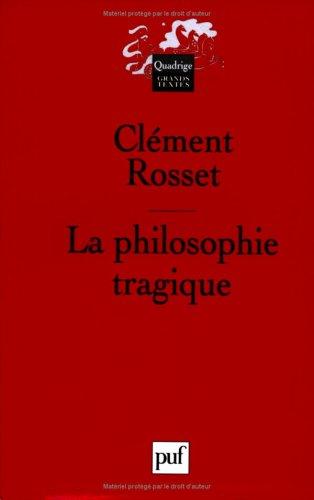La Philosophie tragique par Clément Rosset, Quadrige