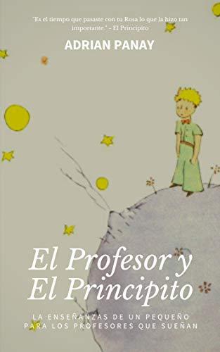 El Profesor Y El Principito: Las enseñanzas de un pequeño, para ...