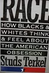 Race: How Blacks and Whites Think and Feel About the American Obsession: How Blacks & Whites Think & Feel About the American Obsession