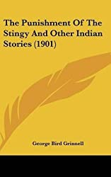 [(The Punishment of the Stingy and Other Indian Stories (1901))] [By (author) George Bird Grinnell] published on (June, 2008)
