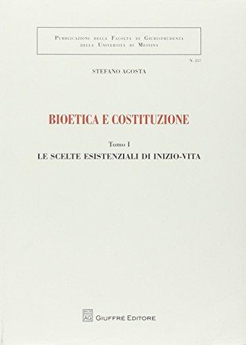 Bioetica e costituzione: Le scelte esistenziali di inizio-vita-Le scelte esistenziali di fine-vita