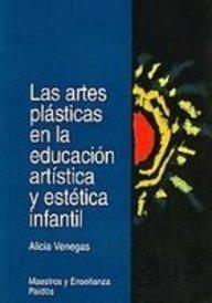 Las artes plasticas en la educacion artistica y estetica infantil (Maestros Y Ensenanza)