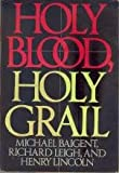 Holy Blood, Holy Grail - Michael; Leigh, Richard; Lincoln, Henry Baigent