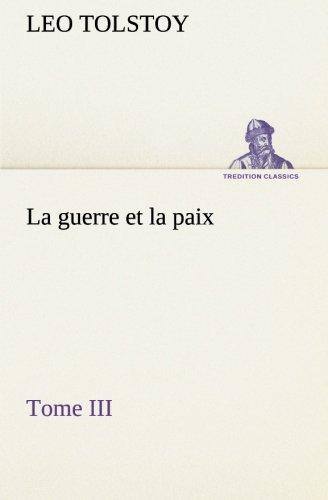 La guerre et la paix, Tome III (TREDITION CLASSICS)