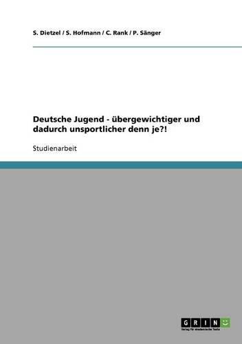 Deutsche Jugend - übergewichtiger und dadurch unsportlicher denn je?!