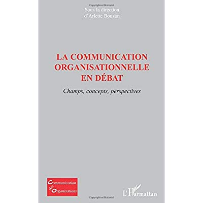 La communication organisationnelle en débat: Champs, concepts, perspectives