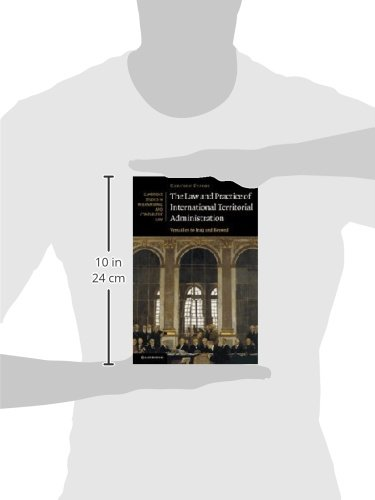 The Law and Practice of International Territorial Administration: Versailles to Iraq and Beyond (Cambridge Studies in International and Comparative Law)