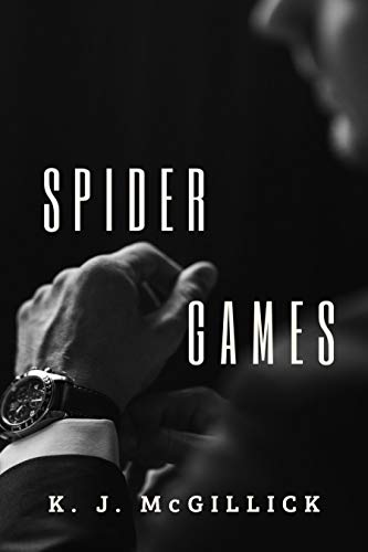 SPIDER GAMES (A Conspiracy of Betrayal Book 1) by [McGILLICK, K. J.]