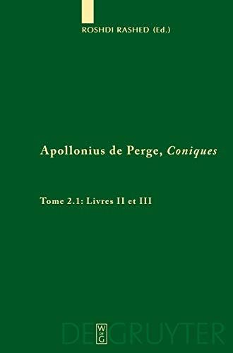 Apollonius de Perge, Coniques: Livres II et III. Commentaire historique et mathématique, édition et traduction du texte arabe (Scientia Graeco-Arabica)