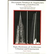 Diccionario Temático de Arquitectura, Urbanismo y Construccion (Spanish-English)/ Topic Dictionary of Architecture, Urbanism and Construction (English-Spanish)