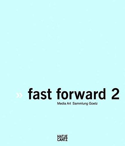 Fast Forward 2: Media Art Sammlung Goetz: The Power of MotionMedia Art Sammlung Goetz