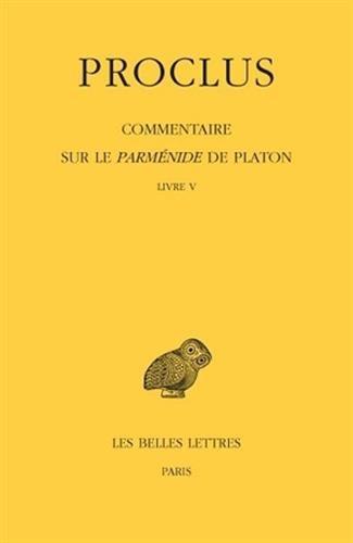 Commentaire sur le Parménide de Platon. Tome V : Livre V par Proclus