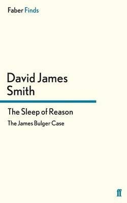 [The Sleep of Reason: The James Bulger Case] (By: David James Smith) [published: February, 2012]
