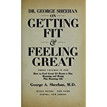 Dr. George Sheehan on Getting Fit & Feeling Great: How to Feel Great 24 Hours a Day/Running and Being/This Running Life/Three Volumes in One