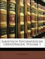 Juristisch Psychiatrische Grenzfragen, Volume 1 por Anonymous