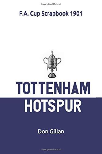 Tottenham Hotspur F.A. Cup Scrapbook 1901: 'Spur's First Cup (Season Scrapbook, Band 8) -