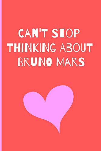 Can't Stop Thinking About Bruno Mars: Fan Novelty Notebook / Journal / Gift / Diary 120 Lined Pages (6