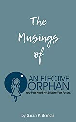 The Musings of an Elective Orphan (English Edition)