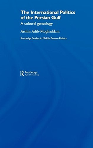 The International Politics of the Persian Gulf: A Cultural Genealogy (Routledge Studies in Middle Eastern Politics) by Arshin Adib-Moghaddam (2006-04-26)