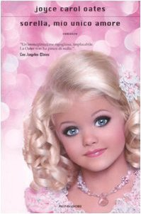 Sorella, mio unico amore (Scrittori italiani e stranieri) di Oates, Joyce C. (2009) Tapa dura