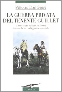 La guerra privata del tenente Guillet. La resistenza italiana in Eritrea durante la seconda guerra mondiale