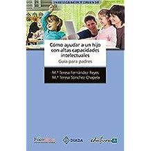 Cómo Ayudar A Un Hijo Con Altas Capacidades Intelectuales. Guía Para Padres (Psicologia Y Educacion)