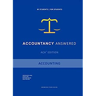 Accounting - Accountancy Answered, ACA Edition, Certificate Level, Study and Revision Notes, 2019 Edition