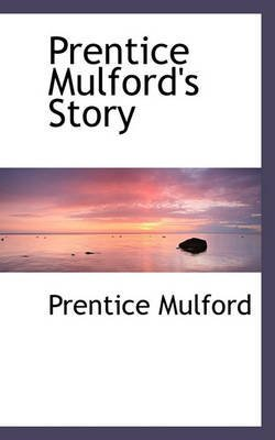 [(Prentice Mulford's Story)] [By (author) Prentice Mulford] published on (November, 2009)