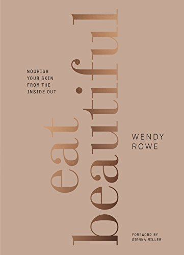 Eat Beautiful: Nourish your skin from the inside out por Wendy Rowe