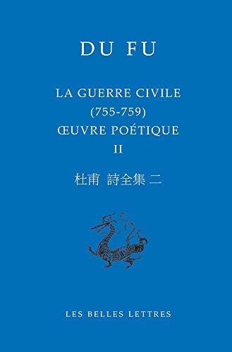La Guerre civile (755-759): Œuvre poétique II par Du Fu
