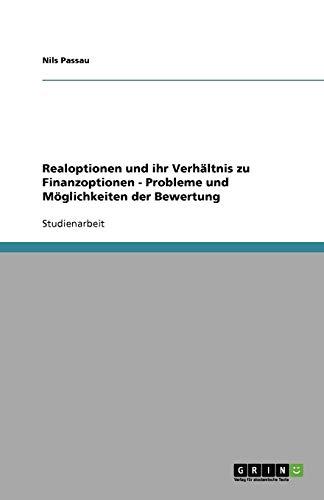 Realoptionen und ihr Verhältnis zu Finanzoptionen - Probleme und Möglichkeiten der Bewertung