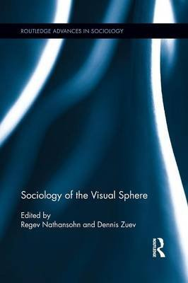 [(Sociology of the Visual Sphere)] [Edited by Regev Nathansohn ] published on (May, 2015)