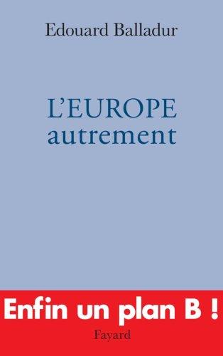 L'Europe autrement par Edouard Balladur
