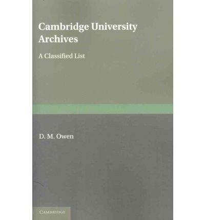 [(Cambridge University Archives: A Classified List)] [Author: D.M. Owen] published on (June, 2011)