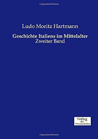 Geschichte Italiens im Mittelalter: Zweiter Band