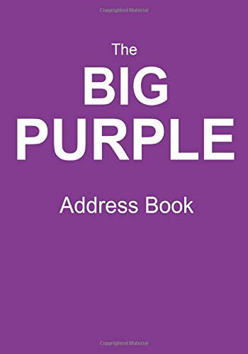 The Big Purple Address Book: Keep The Contact Information Of Your Friends, Family, And Colleagues Safe!