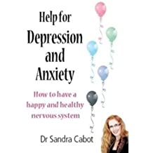 [Help for Depression and Anxiety: How to Have a Happy and Healthy Nervous System] (By: Sandra Cabot) [published: May, 2009]